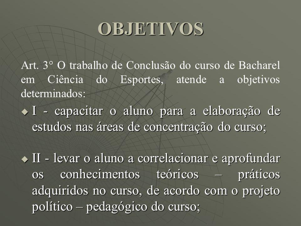 OBJETIVOS Art. 3° O trabalho de Conclusão do curso de Bacharel em Ciência do Esportes, atende a objetivos determinados: