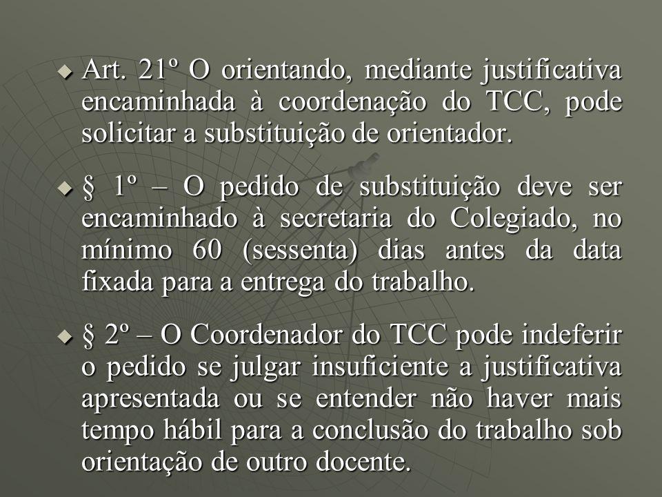 Art. 21º O orientando, mediante justificativa encaminhada à coordenação do TCC, pode solicitar a substituição de orientador.