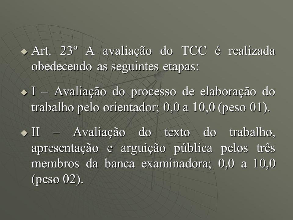 Art. 23º A avaliação do TCC é realizada obedecendo as seguintes etapas: