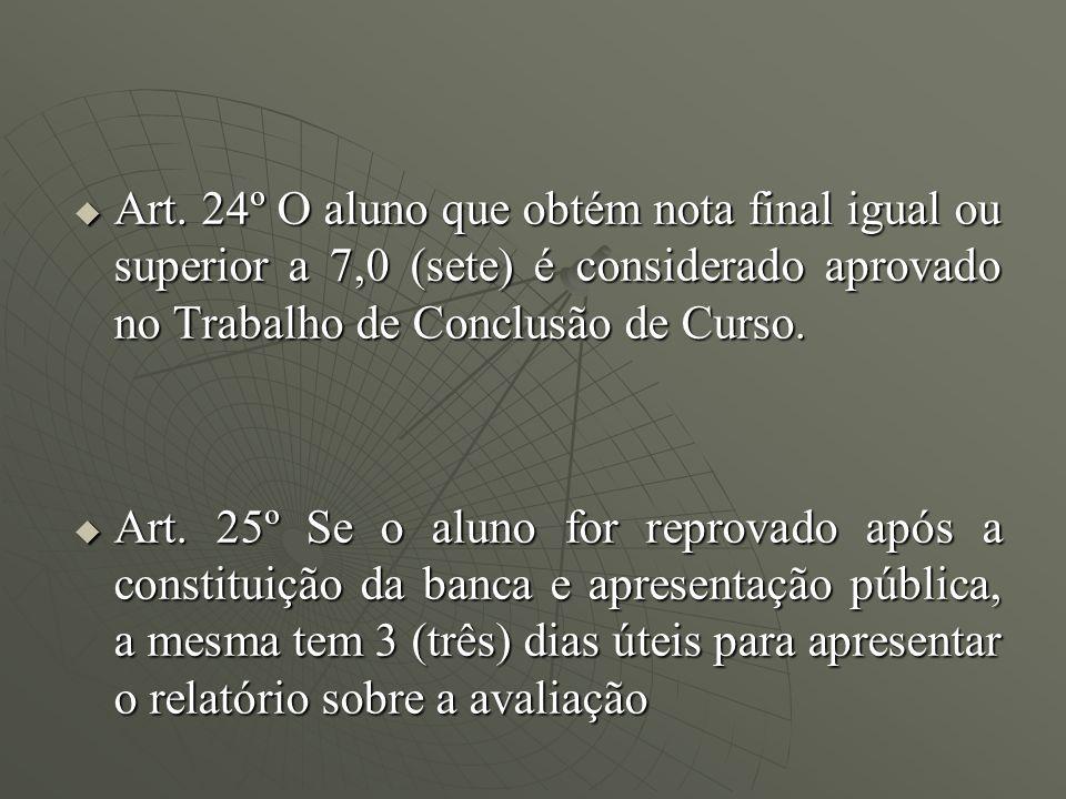 Art. 24º O aluno que obtém nota final igual ou superior a 7,0 (sete) é considerado aprovado no Trabalho de Conclusão de Curso.