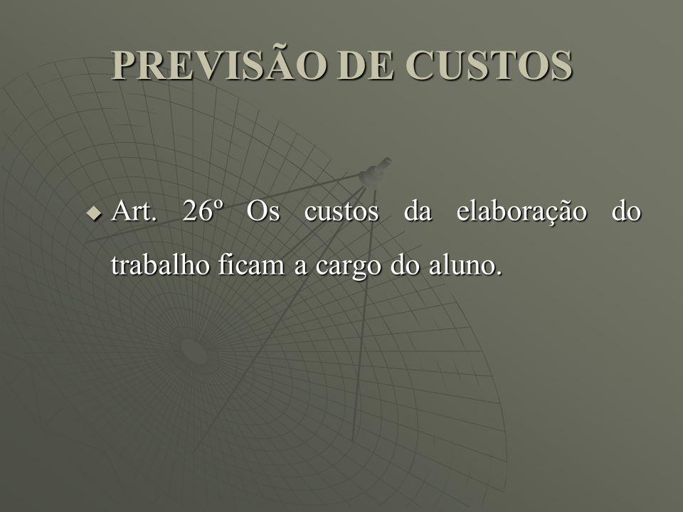 PREVISÃO DE CUSTOS Art. 26º Os custos da elaboração do trabalho ficam a cargo do aluno.