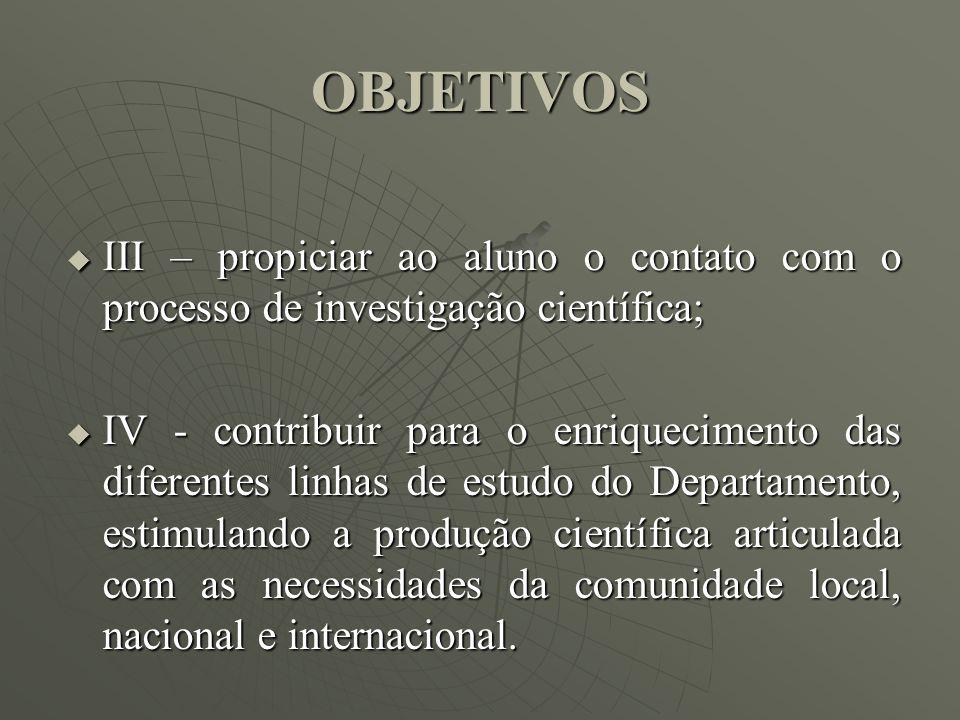 OBJETIVOS III – propiciar ao aluno o contato com o processo de investigação científica;
