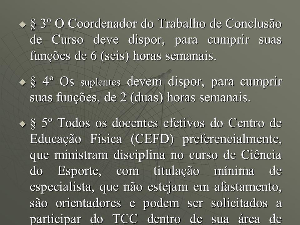 § 3º O Coordenador do Trabalho de Conclusão de Curso deve dispor, para cumprir suas funções de 6 (seis) horas semanais.