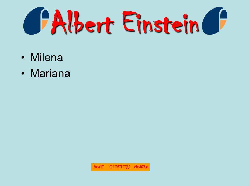Albert Einstein Milena Mariana HOME CIENTISTAS MODELO