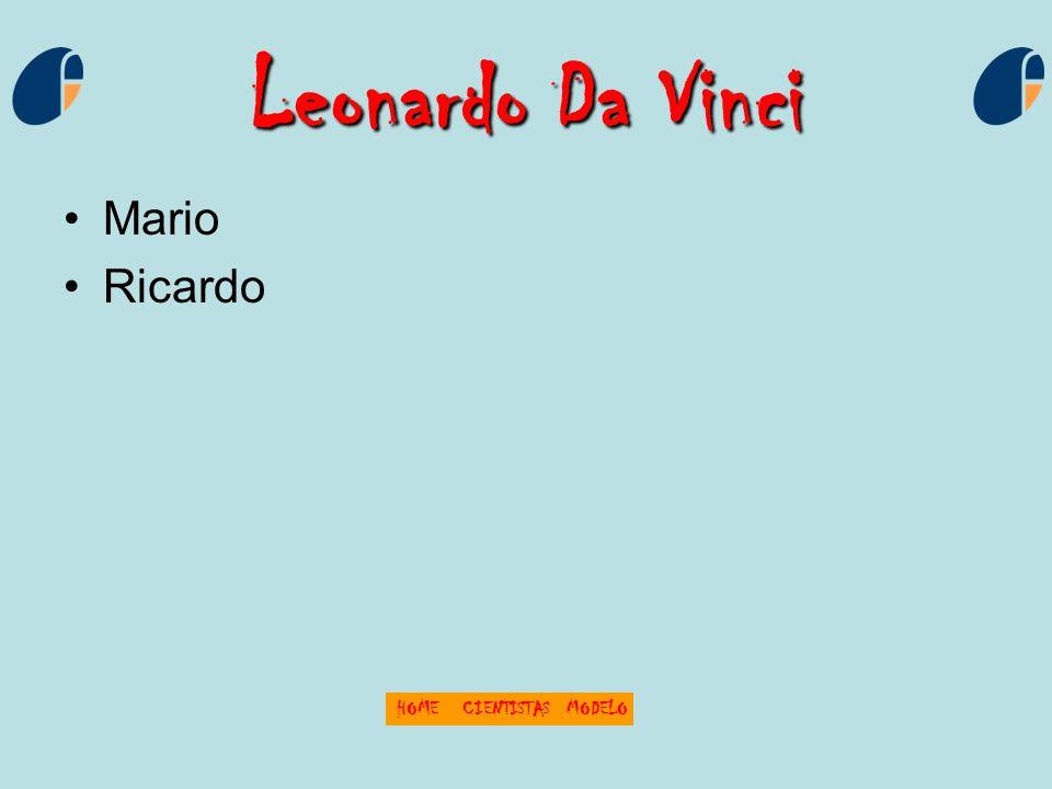 Leonardo Da Vinci Mario Ricardo HOME CIENTISTAS MODELO