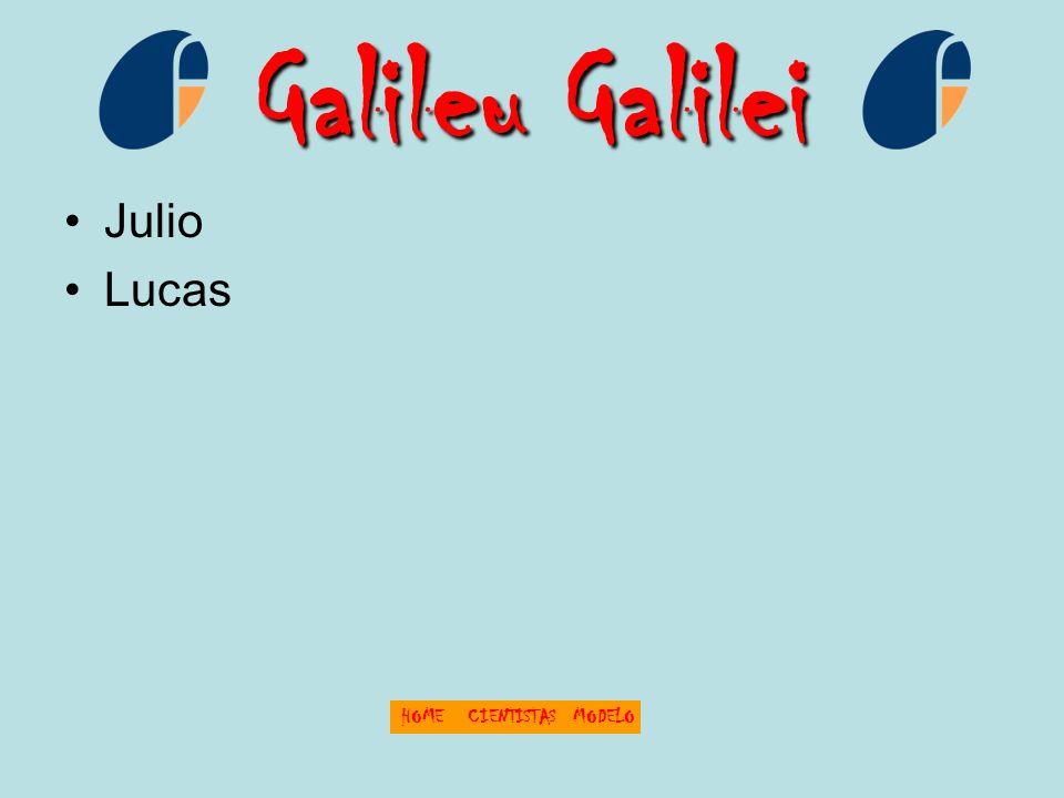 Galileu Galilei Julio Lucas HOME CIENTISTAS MODELO