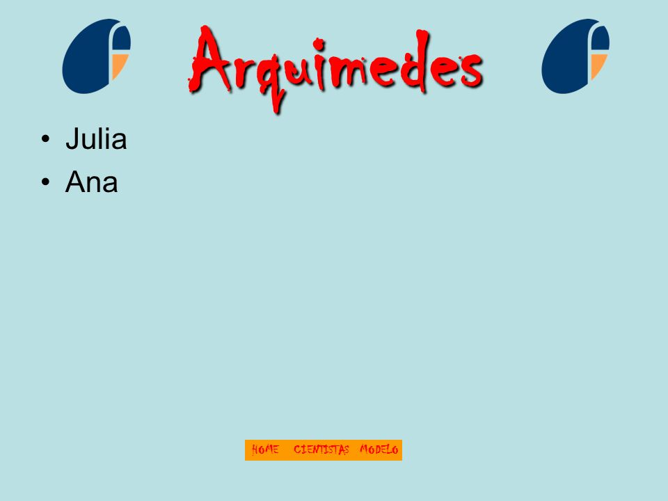 Arquimedes Julia Ana HOME CIENTISTAS MODELO