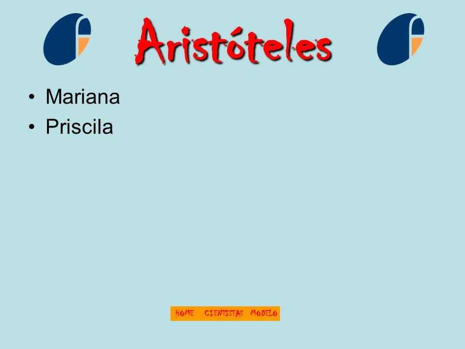 Aristóteles Mariana Priscila HOME CIENTISTAS MODELO