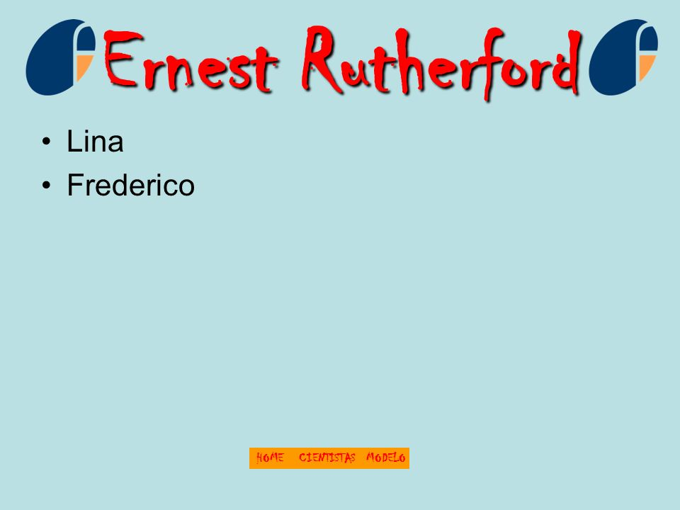 Ernest Rutherford Lina Frederico HOME CIENTISTAS MODELO