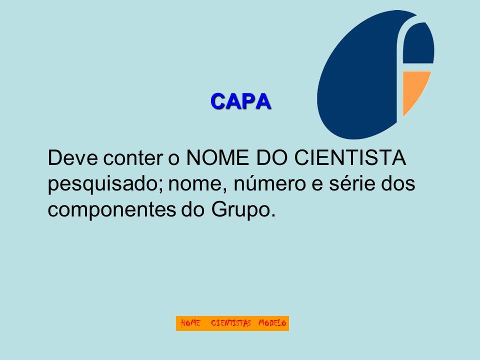 CAPA Deve conter o NOME DO CIENTISTA pesquisado; nome, número e série dos componentes do Grupo. HOME.
