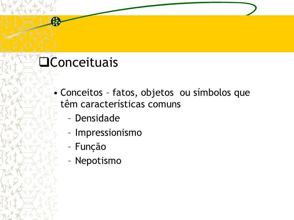 Conceituais Conceitos – fatos, objetos ou símbolos que têm características comuns. Densidade. Impressionismo.
