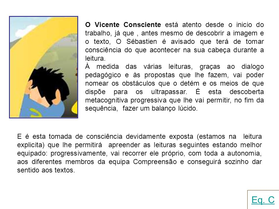 O Vicente Consciente está atento desde o inicio do trabalho, já que , antes mesmo de descobrir a imagem e o texto, O Sébastien é avisado que terá de tomar consciência do que acontecer na sua cabeça durante a leitura.