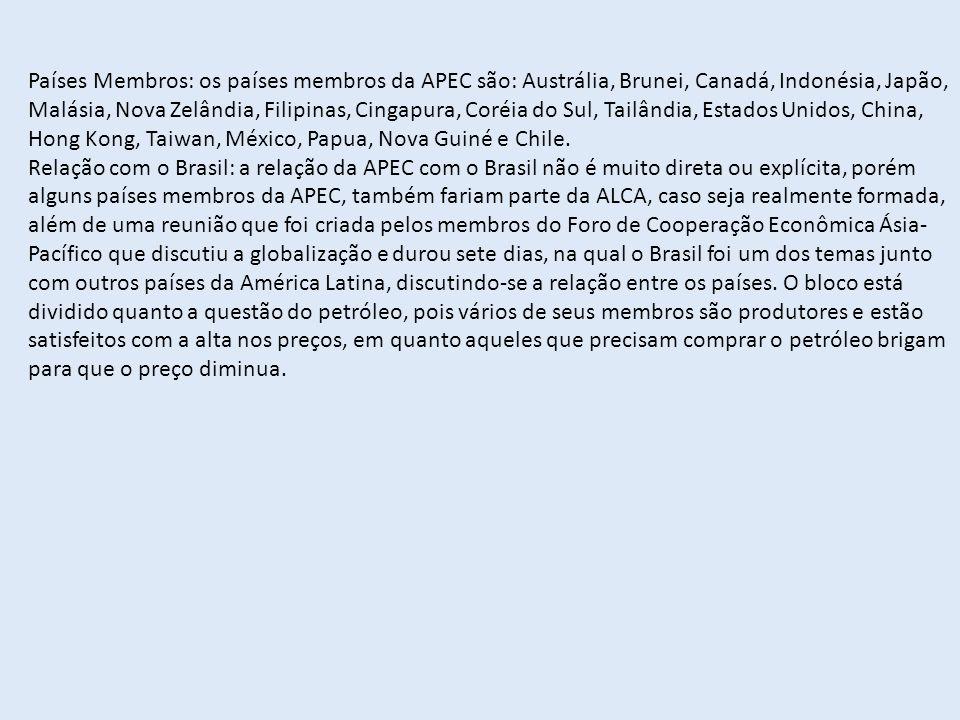 Países Membros: os países membros da APEC são: Austrália, Brunei, Canadá, Indonésia, Japão, Malásia, Nova Zelândia, Filipinas, Cingapura, Coréia do Sul, Tailândia, Estados Unidos, China, Hong Kong, Taiwan, México, Papua, Nova Guiné e Chile.