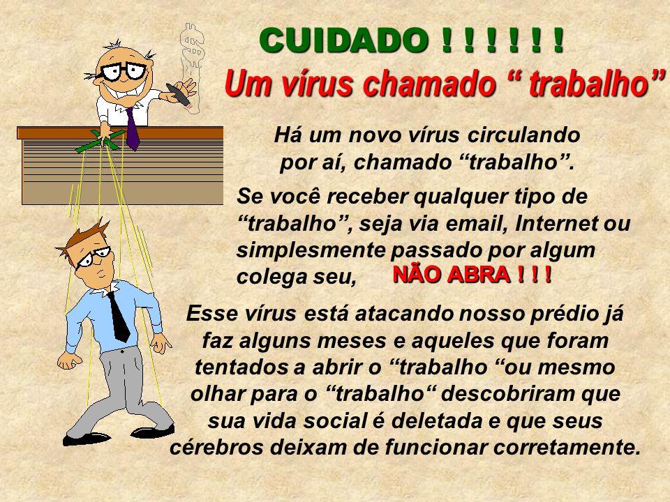 Há um novo vírus circulando por aí, chamado trabalho .