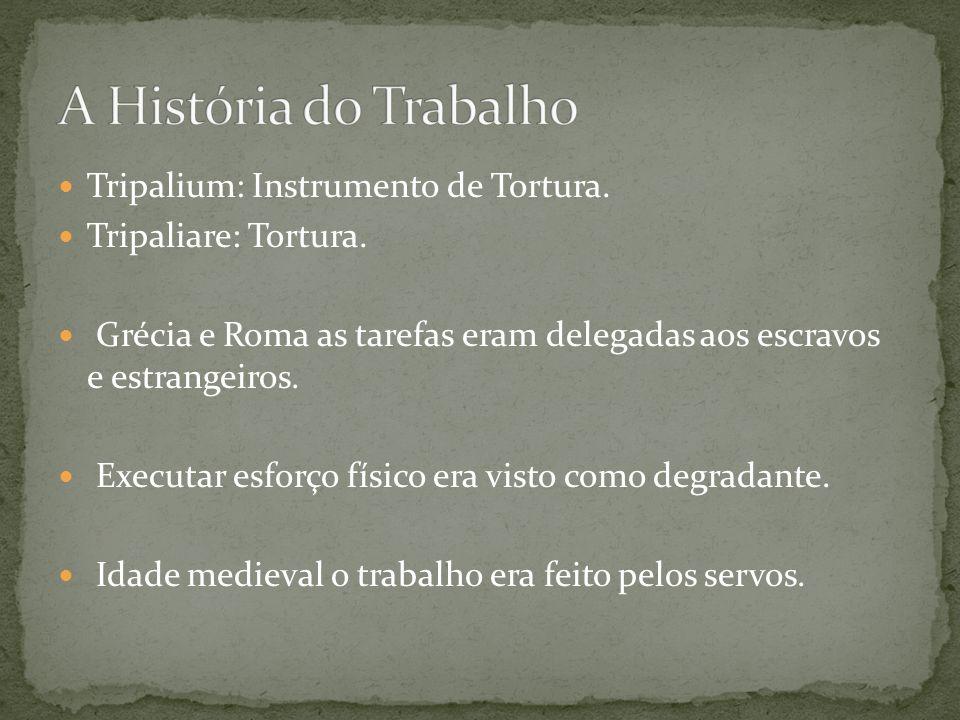 A História do Trabalho Tripalium: Instrumento de Tortura.