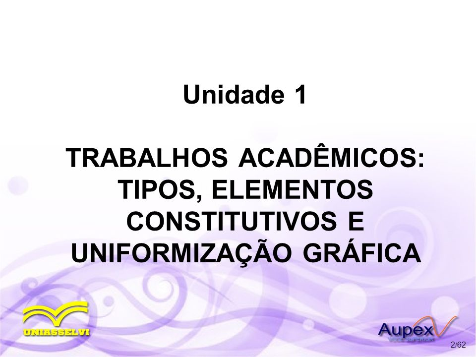 Unidade 1 TRABALHOS ACADÊMICOS: TIPOS, ELEMENTOS CONSTITUTIVOS E UNIFORMIZAÇÃO GRÁFICA