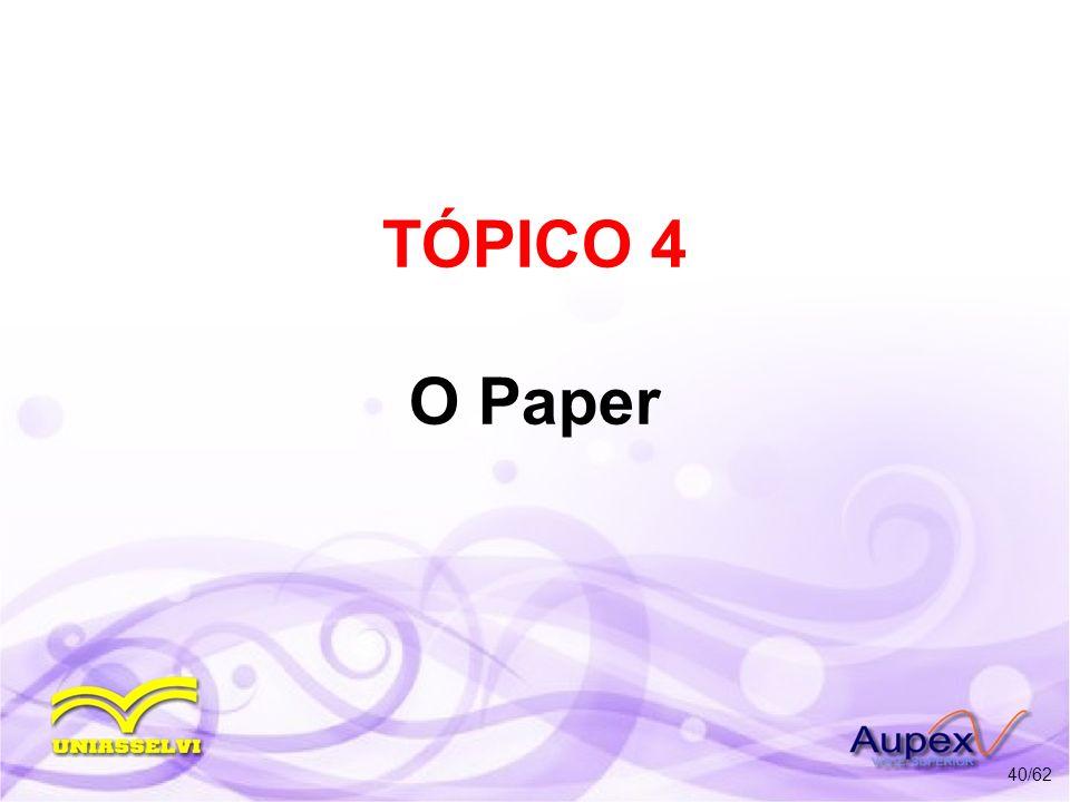 TÓPICO 4 O Paper 40/62