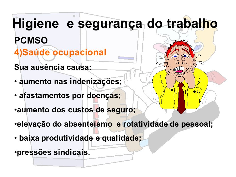 PCMSO 4)Saúde ocupacional Sua ausência causa: