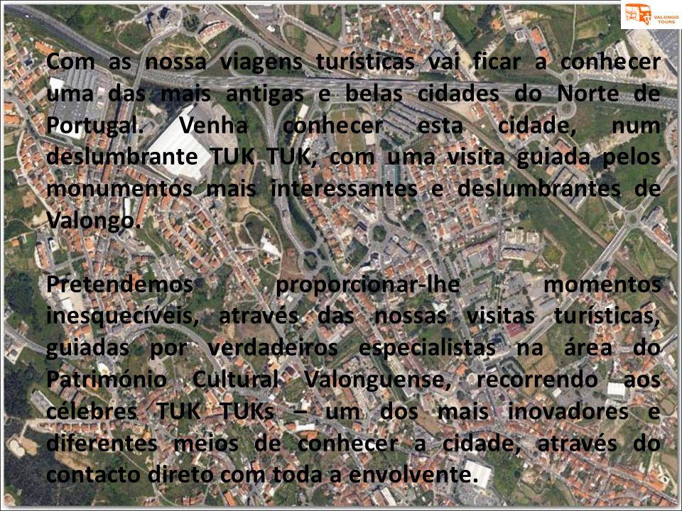Com as nossa viagens turísticas vai ficar a conhecer uma das mais antigas e belas cidades do Norte de Portugal. Venha conhecer esta cidade, num deslumbrante TUK TUK, com uma visita guiada pelos monumentos mais interessantes e deslumbrantes de Valongo.
