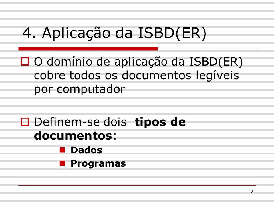 4. Aplicação da ISBD(ER) O domínio de aplicação da ISBD(ER) cobre todos os documentos legíveis por computador.