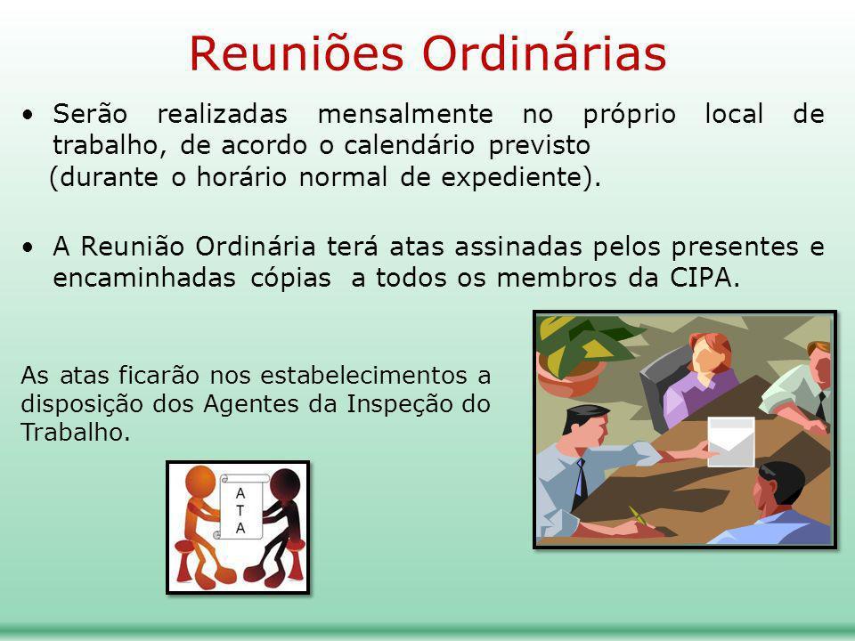 Reuniões Ordinárias Serão realizadas mensalmente no próprio local de trabalho, de acordo o calendário previsto.