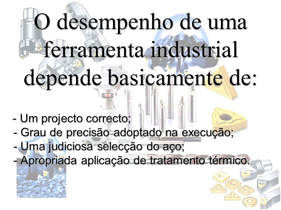 O desempenho de uma ferramenta industrial depende basicamente de: