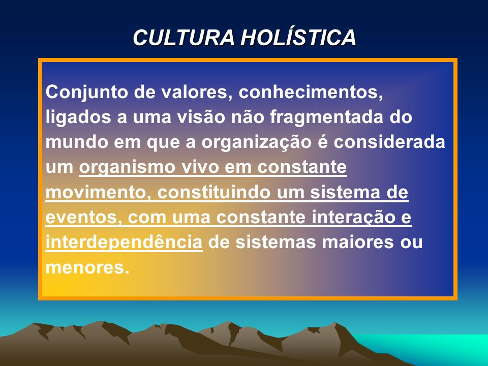 CULTURA HOLÍSTICA Conjunto de valores, conhecimentos,