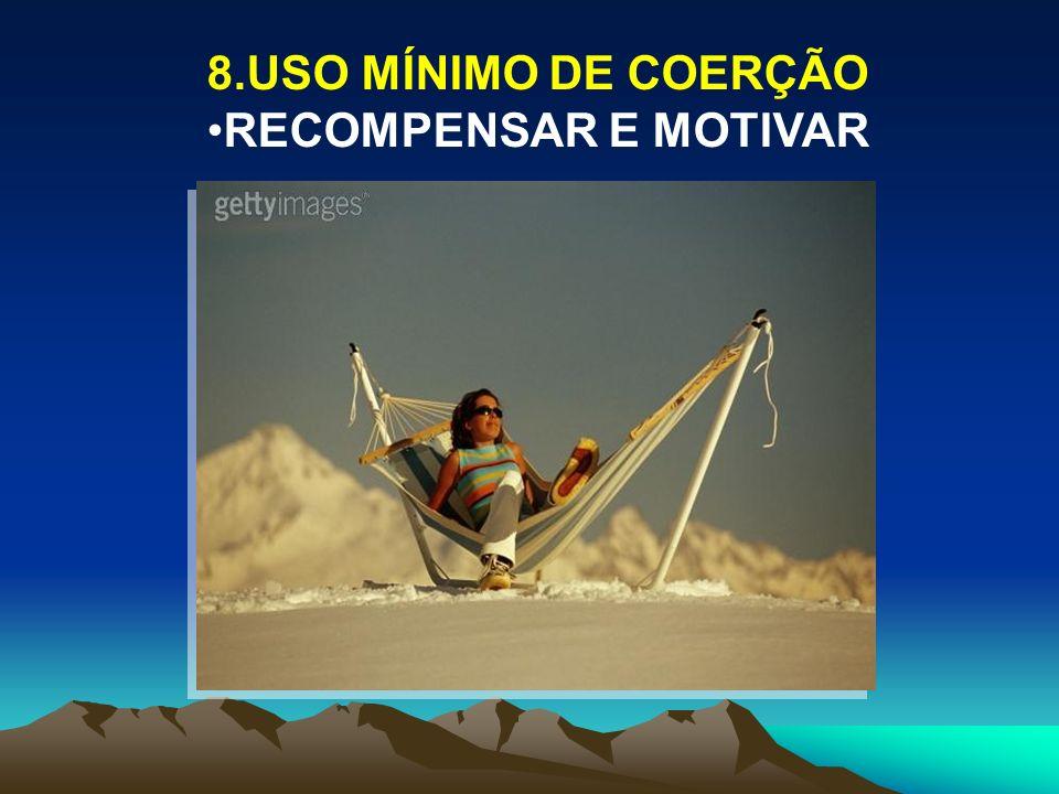 8.USO MÍNIMO DE COERÇÃO RECOMPENSAR E MOTIVAR