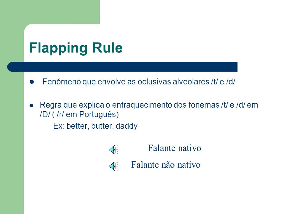 Flapping Rule Fenómeno que envolve as oclusivas alveolares /t/ e /d/