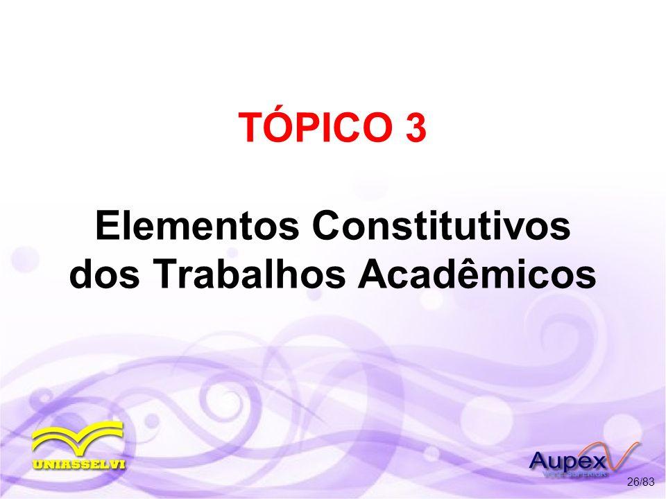 TÓPICO 3 Elementos Constitutivos dos Trabalhos Acadêmicos