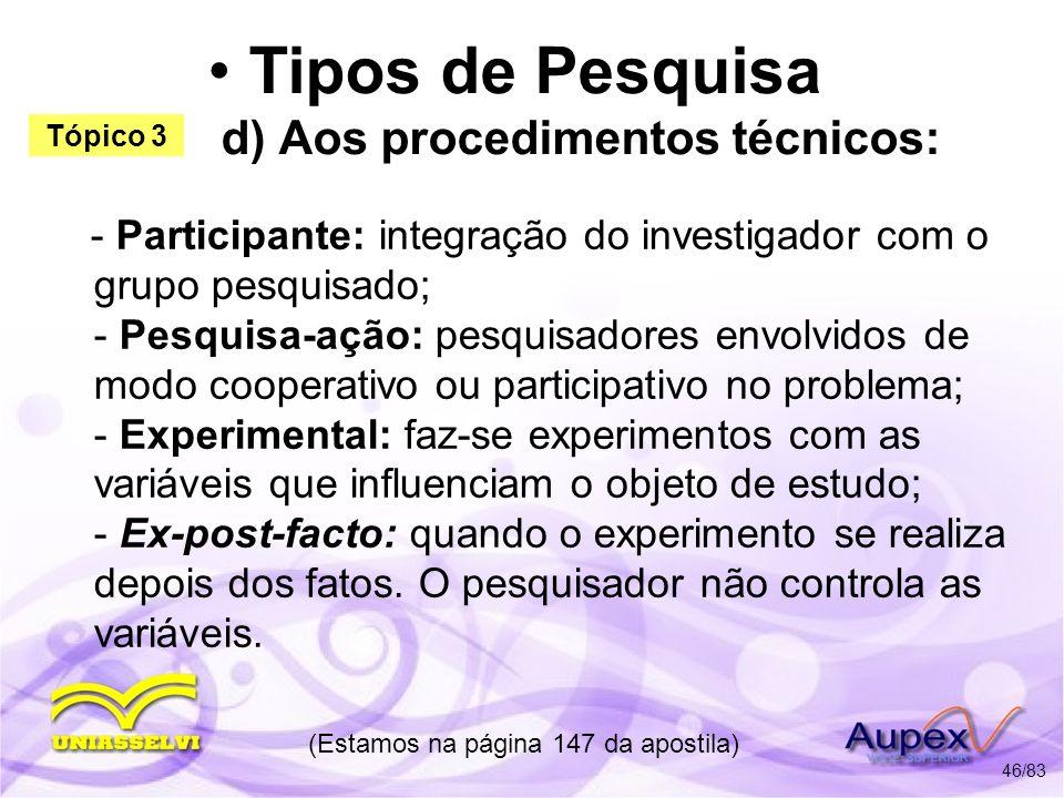 Tipos de Pesquisa d) Aos procedimentos técnicos: