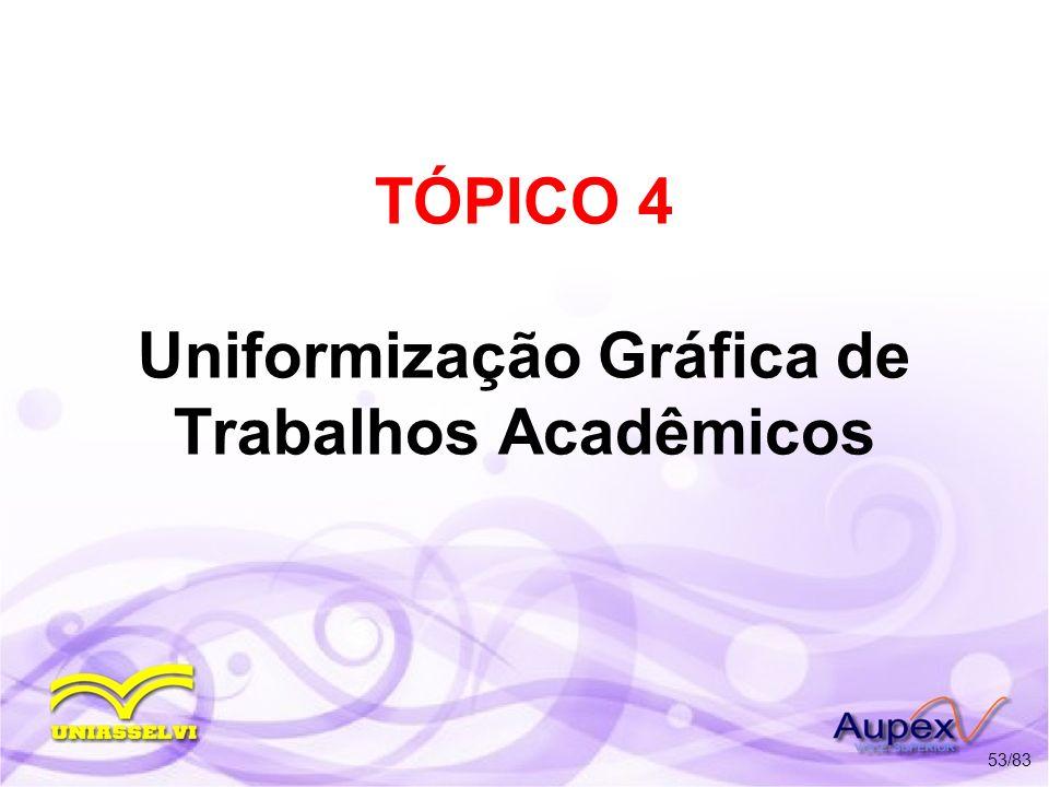 TÓPICO 4 Uniformização Gráfica de Trabalhos Acadêmicos