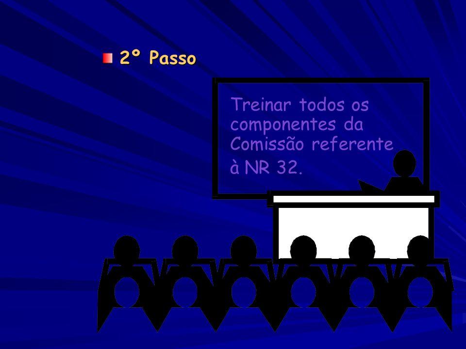 2º Passo Treinar todos os componentes da Comissão referente à NR 32.