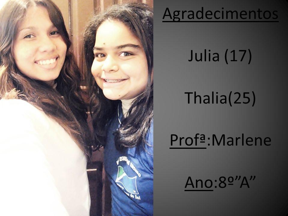 Agradecimentos Julia (17) Thalia(25) Profª:Marlene Ano:8º A