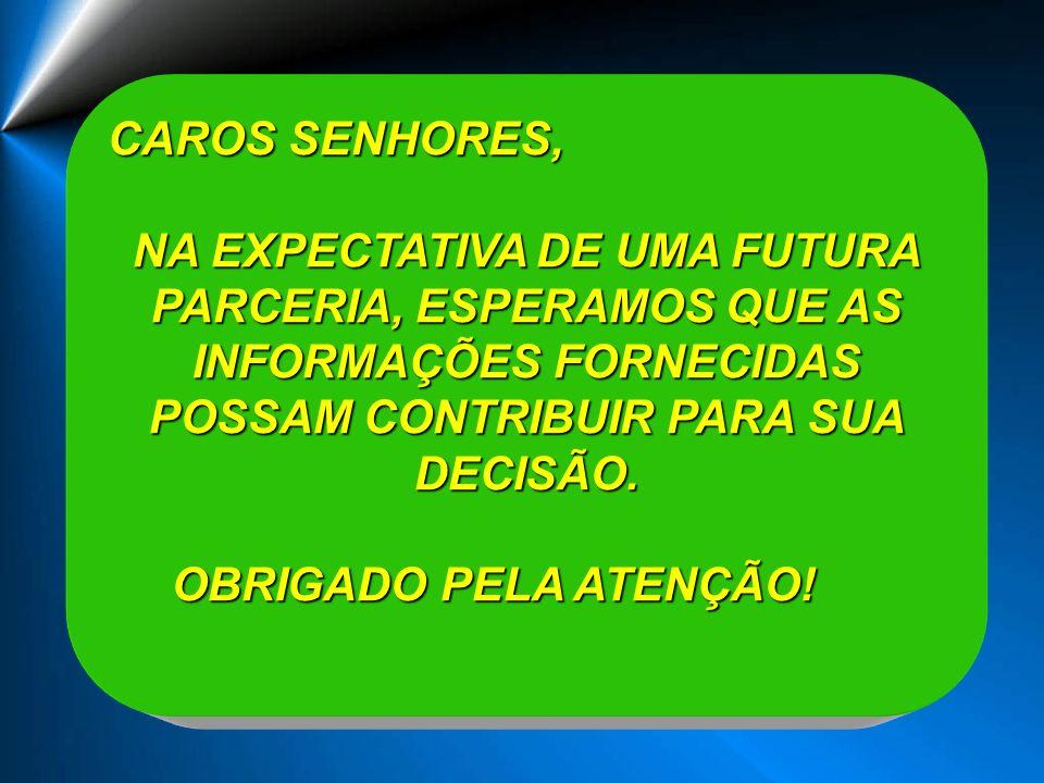 CAROS SENHORES, NA EXPECTATIVA DE UMA FUTURA PARCERIA, ESPERAMOS QUE AS INFORMAÇÕES FORNECIDAS POSSAM CONTRIBUIR PARA SUA DECISÃO.