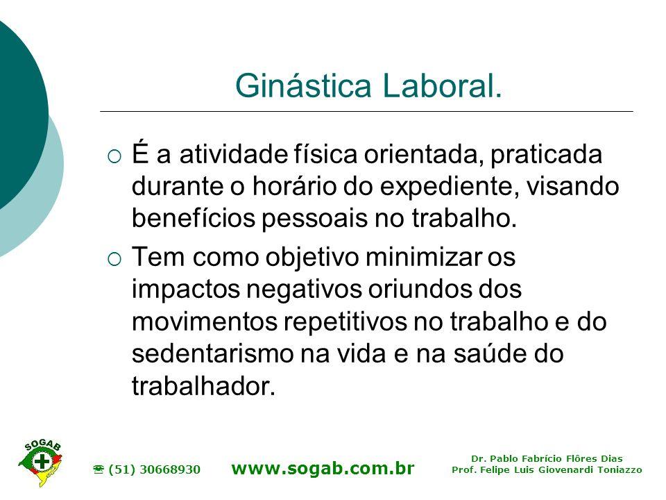 Ginástica Laboral. É a atividade física orientada, praticada durante o horário do expediente, visando benefícios pessoais no trabalho.