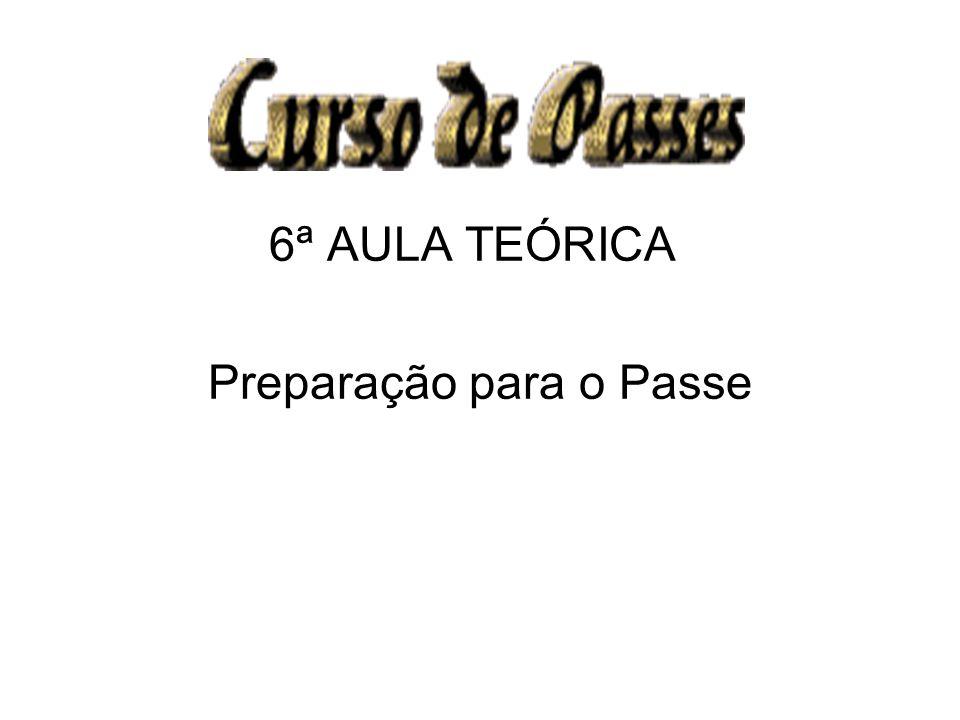 6ª AULA TEÓRICA Preparação para o Passe