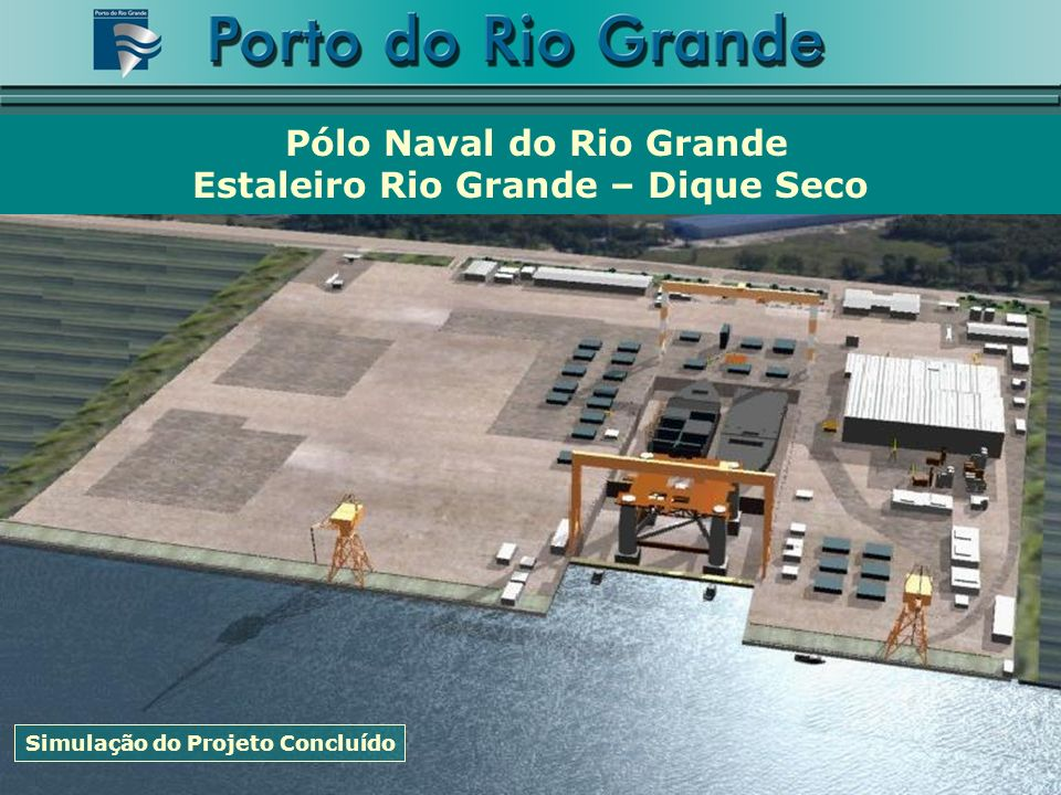 Pólo Naval do Rio Grande Estaleiro Rio Grande – Dique Seco