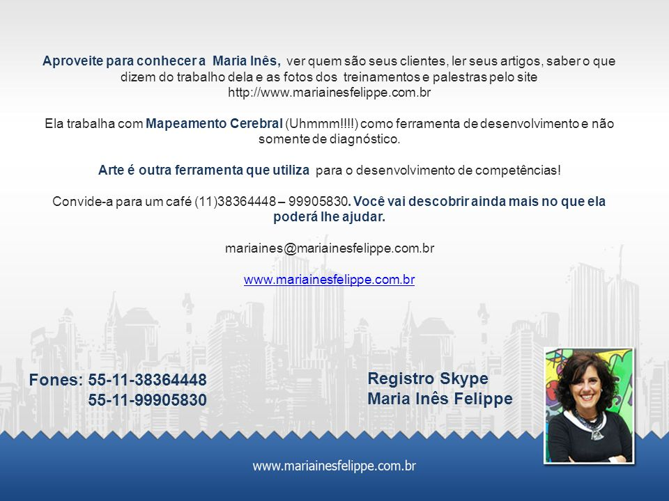 Fones: 55-11-38364448 Registro Skype 55-11-99905830 Maria Inês Felippe
