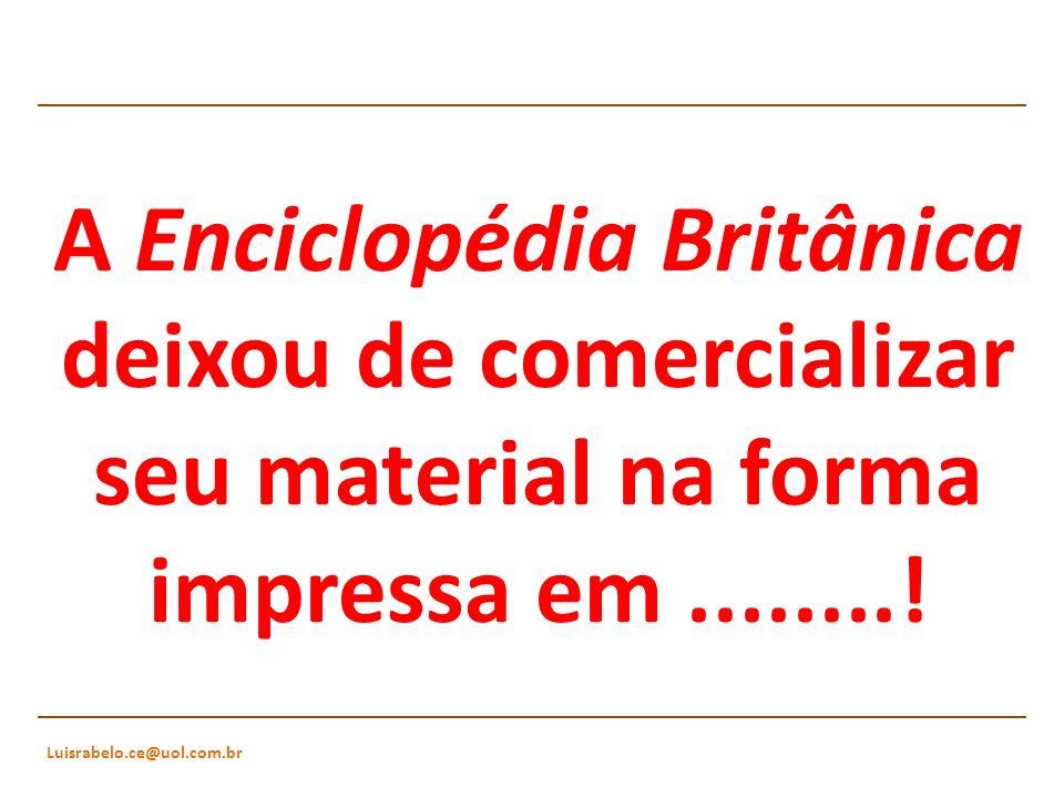 A Enciclopédia Britânica deixou de comercializar seu material na forma impressa em ........!