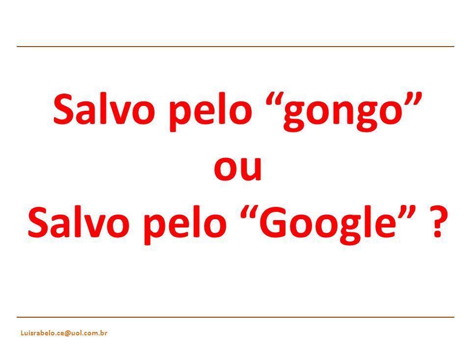 Salvo pelo gongo ou Salvo pelo Google