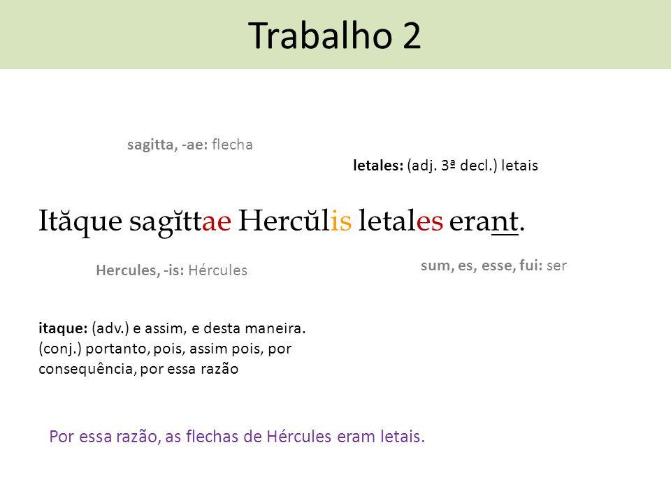 Trabalho 2 Ităque sagĭttae Hercŭlis letales erant.