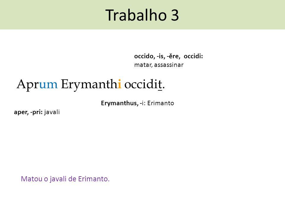Trabalho 3 Aprum Erymanthi occidit. Matou o javali de Erimanto.