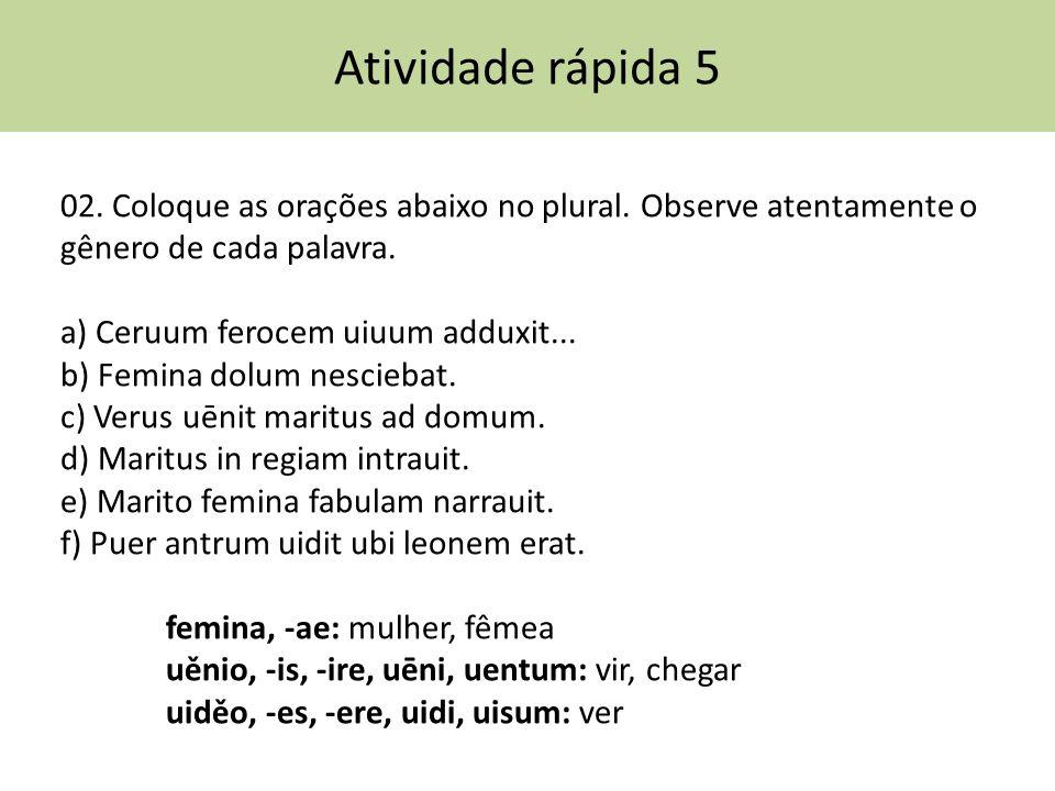 Atividade rápida 5 02. Coloque as orações abaixo no plural. Observe atentamente o gênero de cada palavra.