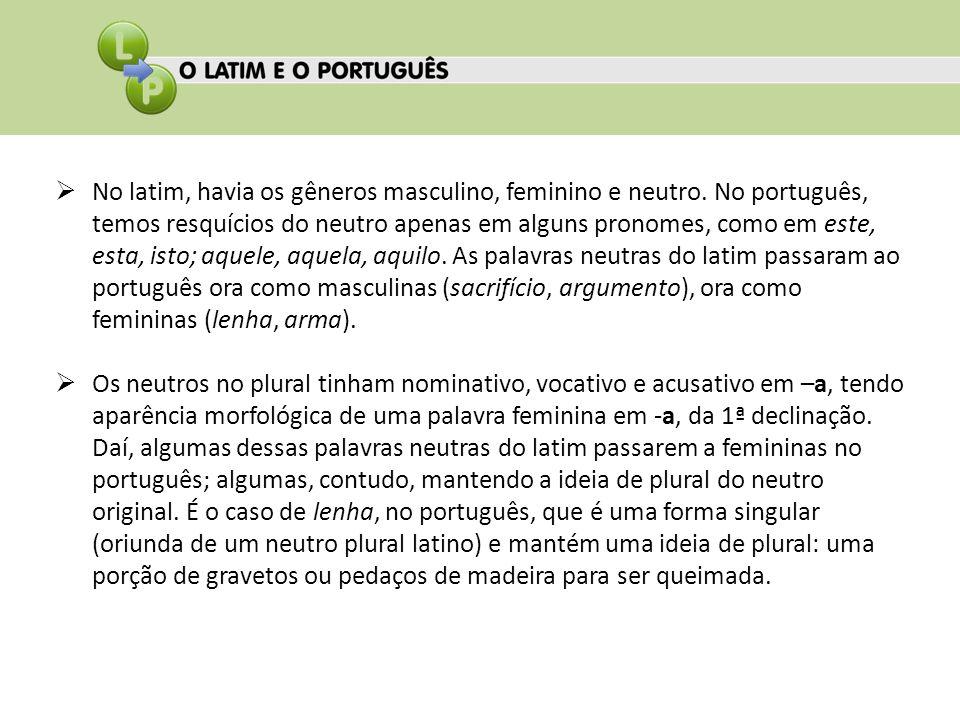 No latim, havia os gêneros masculino, feminino e neutro