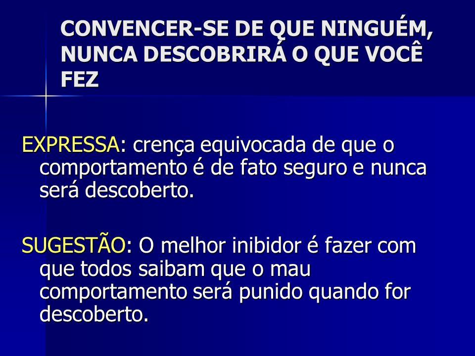 CONVENCER-SE DE QUE NINGUÉM, NUNCA DESCOBRIRÁ O QUE VOCÊ FEZ