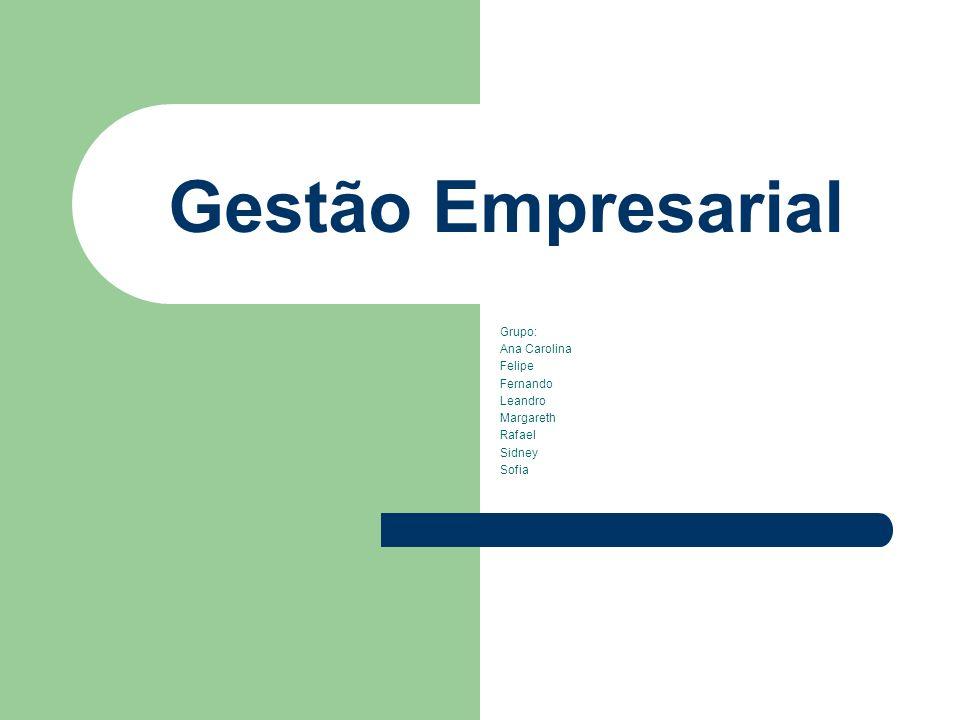 Gestão Empresarial Grupo: Ana Carolina Felipe Fernando Leandro
