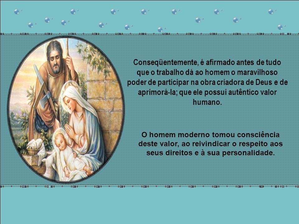 Conseqüentemente, é afirmado antes de tudo que o trabalho dá ao homem o maravilhoso poder de participar na obra criadora de Deus e de aprimorá-la; que ele possui autêntico valor humano.
