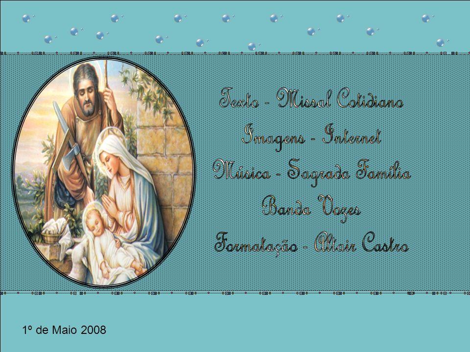 Texto - Missal Cotidiano Imagens - Internet Música - Sagrada Família