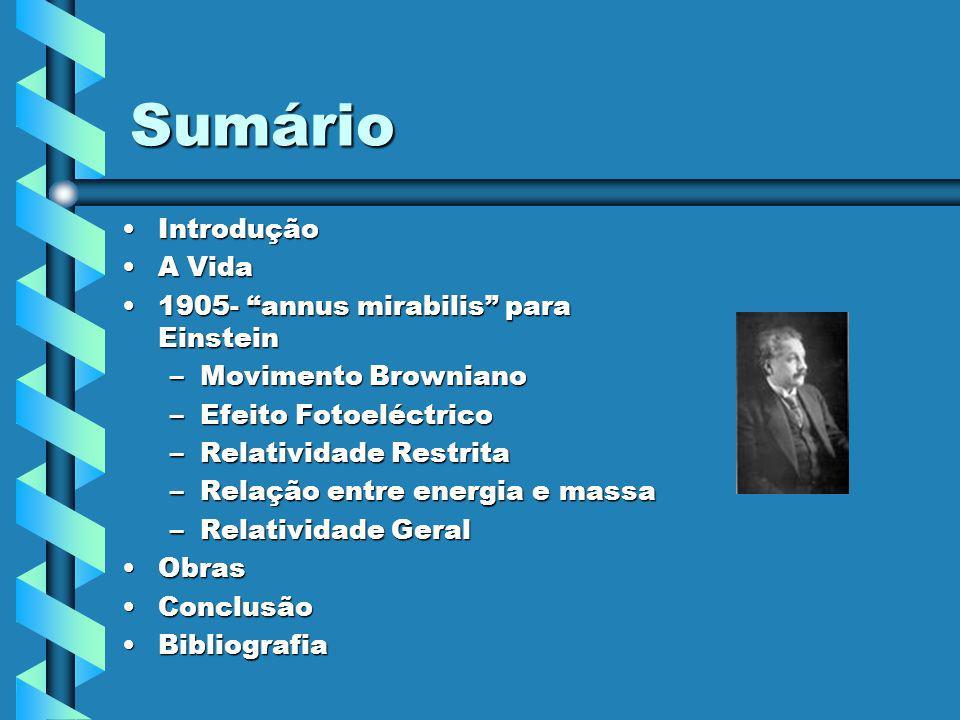 Sumário Introdução A Vida 1905- annus mirabilis para Einstein